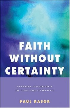 Faith Without Certainty: Liberal Theology In The 21st Century by Paul Rasor. This innovative critical analysis of religious liberalism probes the dynamic tensions of a theology that is committed to individual freedom and autonomy on the one hand and a greater sense of community on the other. Much more than a primer, Faith Without Certainty lays out the basic characteristics of liberal theology, delving into historical and philosophical sources as well as social and intellectual roots. amazon.com