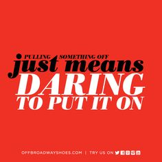 #dare to put it on