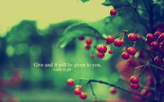 """""""Give and it will be given to you."""""""