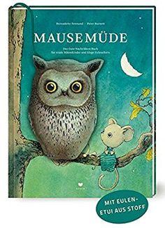 Mausemüde: Das Gute-Nacht-Ideen-Buch für müde Mäusekinder und kluge Euleneltern: Amazon.de: Bernadette Fennand, Peter Burnett: Bücher