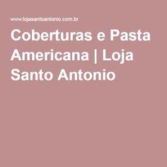 Coberturas e Pasta Americana | Loja Santo Antonio