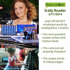 Learn 98 vocabulary words with 3 articles: the most powerful women in fashion, the controversial Jeopardy champion, and the mind of child prodigies. http://www.professorword.com/blog/2014/02/11/daily-reader-edition-307