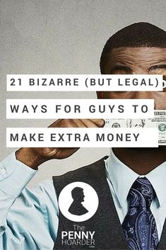 Guys, we all want to know how to make extra money, right? Here's a list of 21 pretty weird -- but completely legal -- gigs to get you started. - The Penny Hoarder http:∕∕www.thepennyhoarder.com∕how-to-make-extra-money-weird-ways-for-guys∕