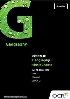 OCR Geography (B) Short Course GCSE (J085) Specification. Exam June 2017 only. http://www.ocr.org.uk/Images/82547-specification.pdf