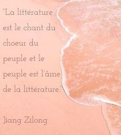 """""""La littérature est le chant du choeur du peuple et le peuple est l'âme de la littérature."""" Jiang Zilong"""
