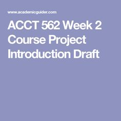ACCT 562 Week 2 Course Project Introduction Draft