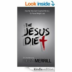 Amazon.com: The Jesus Diet: How the Holy Spirit Coached Me to a 50-Pound Weight Loss eBook: Robin Merrill: Kindle Store