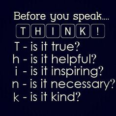 before you speak think!
