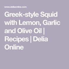 Greek-style Squid with Lemon, Garlic and Olive Oil | Recipes | Delia Online