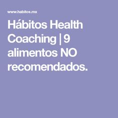 Hábitos Health Coaching |   9 alimentos NO recomendados.