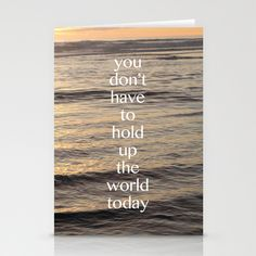 """You really don't. :: """"You don't have to hold up the world"""" stationery cards"""