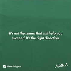 It's not the speed that will help you succeed. It's the right direction.  #Quotes #Success #QuotesbyMohith