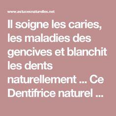 Il soigne les caries, les maladies des gencives et blanchit les dents naturellement ... Ce Dentifrice naturel est MAGIQUE !