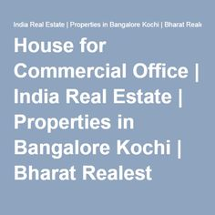 House for Commercial Office | India Real Estate | Properties in Bangalore Kochi | Bharat Realest