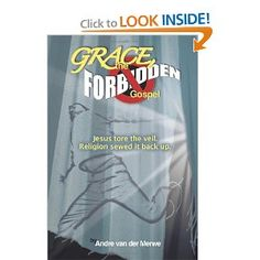GRACE, the Forbidden Gospel: Jesus tore the veil. Religion sewed it back up.