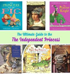 The Ultimate Guide to the Independent Princess: A Mighty Girl's special selection of books starring princesses who are smart, courageous, and aren't waiting around to be rescued!