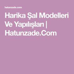 Harika Şal Modelleri Ve Yapılışları | Hatunzade.Com