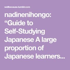 """nadinenihongo: """"Guide to Self-Studying Japanese A large proportion of Japanese learners self-study. Finding places to learn Japanese in a classroom environment can be difficult and expensive. Here's a..."""