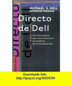Directo de Dell Las Estrategias Que Revolucionaron la Industria de la Computacion (Spanish Edition) (9789506412975) Michael Dell, Catherine Fredman , ISBN-10: 9506412979  , ISBN-13: 978-9506412975 ,  , tutorials , pdf , ebook , torrent , downloads , rapidshare , filesonic , hotfile , megaupload , fileserve