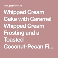 Whipped Cream Cake with Caramel Whipped Cream Frosting and a Toasted Coconut-Pecan Filling – the purple spoon