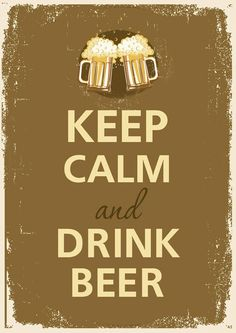 .keep calm and drink beer