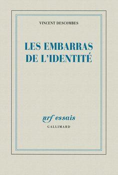 Descombes, Vincent. Les embarras de l'identité. Gallimard, cop. 2013