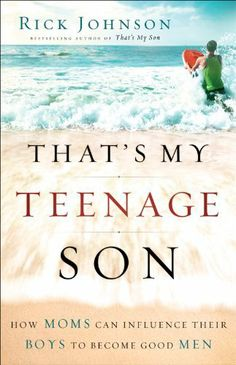 That's My Teenage Son: How Moms Can Influence Their Boys to Become Good Men by Rick Johnson, http://www.amazon.com/gp/product/B004HKIID0/ref=cm_sw_r_pi_alp_BBNZpb124SCAD