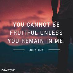 """You cannot be fruitful unless you remain in me."" -John 15:4 [Daystar.com]"