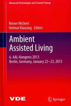 Ambient Assisted Living: 6. AAL-Kongress 2013 Berlin, Germany, January 22-23, 2013