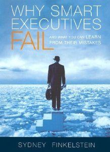 The Seven Habits of Spectacularly Unsuccessful Executives: an excellent post by Jim Woods (and a book by Sydney Finkelstein I clearly must read)