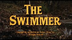 THE SWIMMER- very different movie, but I liked it.