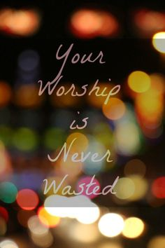 Your Worship is Never Wasted | Haylee | Satisfaction Through Christ
