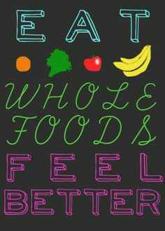 eat whole, foods feel better: a healthy motto for the New Year.
