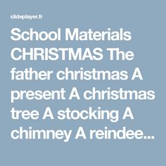 School Materials CHRISTMAS The father christmas A present A christmas tree A stocking A chimney A reindeer. -  ppt télécharger