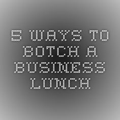 5 Ways to Botch a Business Lunch
