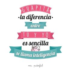 Eso pa´ las tontas del c*ulo Cool Phrases, Funny Phrases, Mr Wonderful, Little Bit, The Ugly Truth, Life Words, Sarcastic Quotes, Qoutes, Funny Love
