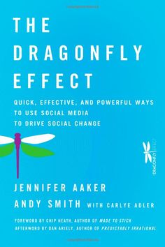 The Dragonfly Effect By Jennifer Aaker and Andy Smith. How to use social media to create social good. A must read! #goodreads