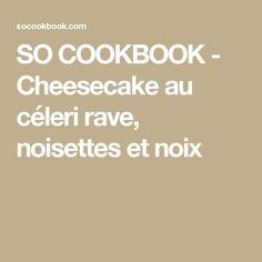 SO COOKBOOK - Cheesecake au céleri rave, noisettes et noix