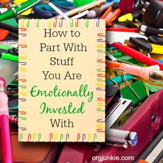 Purging stuff you are emotionally attached to can be difficult. Here are some tips to help you part with stuff you are emotionally invested with.