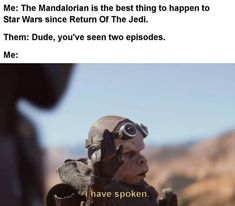 Me: The Mandalorian is the best thing to happen to Star Wars since Return Of The Jedi. Them: Dude, you've seen two episodes. Star Wars Witze, Star Wars Jokes, Star Wars Baby, I Have Spoken, Fandoms, Love Stars, Mandalorian, Clone Wars, Far Away