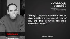 """""""Being in the present moment, one can step outside the mechanical train of life, and this is where the inner revolution begins.""""  #business #entrepreneur #fortune #leadership #CEO #achievement #greatideas #quote #vision #foresight #success #quality #motivation #inspiration #inspirationalquotes #domore #dubai #abudhabi #uae  www.doleep.com"""