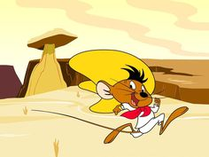 Speedy Gonzales, my way of life  speed, move on, no hasethating