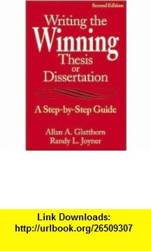 Writing the Winning Thesis or Dissertation 2nd (second) edition Text Only Allan A. Glatthorn ,   ,  , ASIN: B004P15KL4 , tutorials , pdf , ebook , torrent , downloads , rapidshare , filesonic , hotfile , megaupload , fileserve