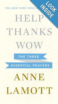 Help, Thanks, Wow: The Three Essential Prayers by Anne Lamott.