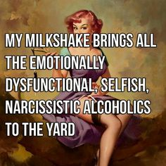 My milkshake nrings all the emotionally dysfunctional, selfish, narcissistic alcoholics to the yard Funny Quotes For Teens, Funny Quotes About Life, Fun Quotes, Funny Memes, Hilarious, Jokes, Funny Stuff, Funny Things, Humor