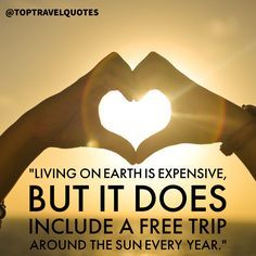 """Living on Earth is expensive, but it does include a free trip around the sun every year.""  #travel #quote #travelquote #toptravelquotes"