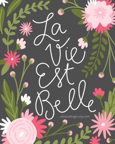 La Vie Est Belle Life is Beautiful Floral Print by alexazdesign
