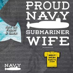 Best Selling Proud Navy Submariner Wife Shirts -White Lettering & Submarine. Choose Art on the Front & Back, or just the Front. Us Navy Wife, Navy Mom, Us Navy Shirts, Welcome Home Signs, Navy Girl, Navy Veteran, Family Signs, Submarines, Hoodies