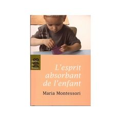 Maria Montessori - L'esprit absorbant de l'enfant