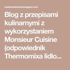 Blog z przepisami kulinarnymi z wykorzystaniem Monsieur Cuisine (odpowiednik Thermomixa lidlowskiej firmy Silvercrest) Blog, Fit, Shape, Blogging